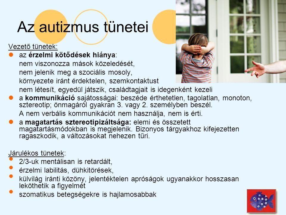 Az autizmus tünetei Vezető tünetek: az érzelmi kötődések hiánya: