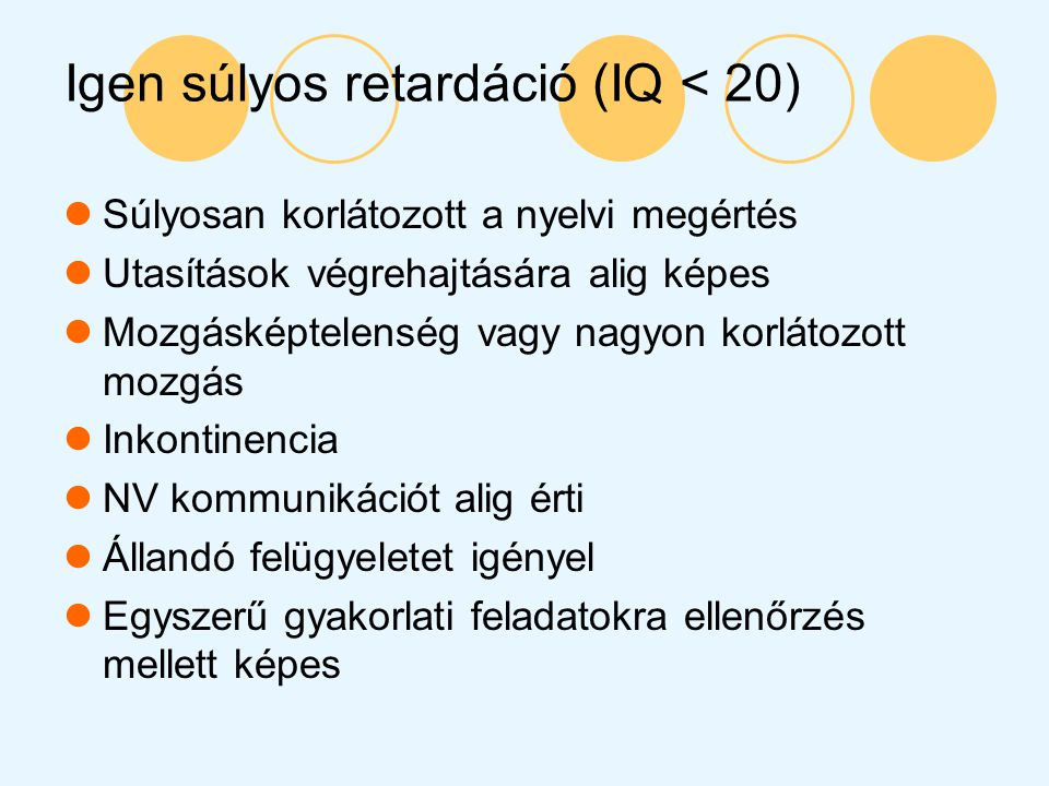 Igen súlyos retardáció (IQ < 20)