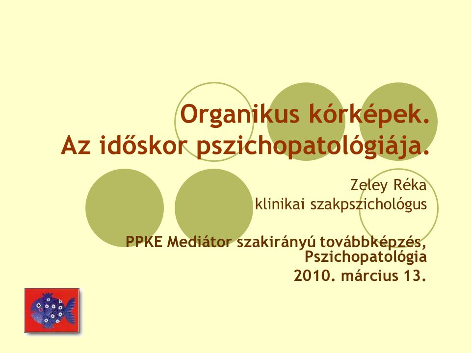 Organikus kórképek. Az időskor pszichopatológiája.