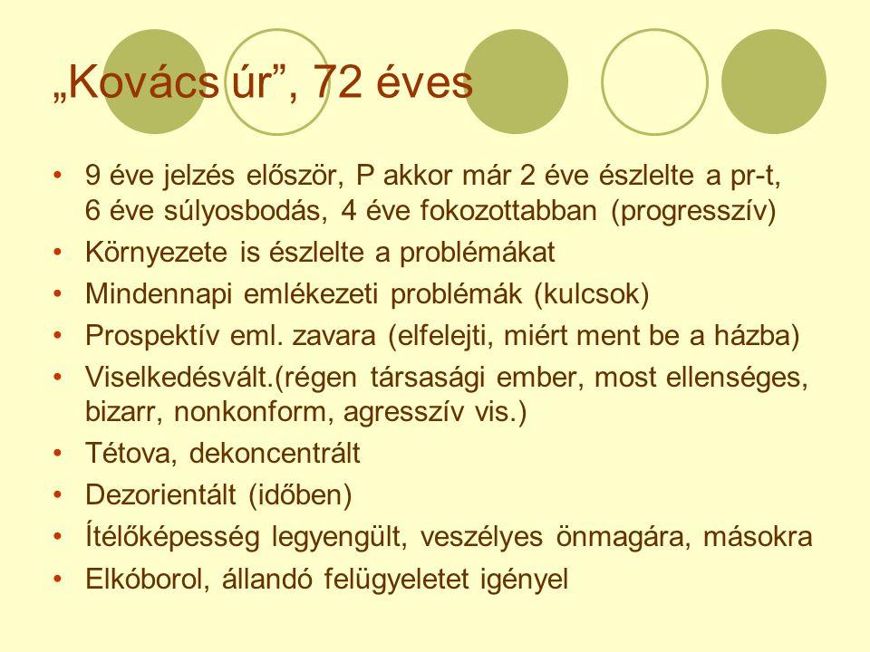 """""""Kovács úr , 72 éves 9 éve jelzés először, P akkor már 2 éve észlelte a pr-t, 6 éve súlyosbodás, 4 éve fokozottabban (progresszív)"""