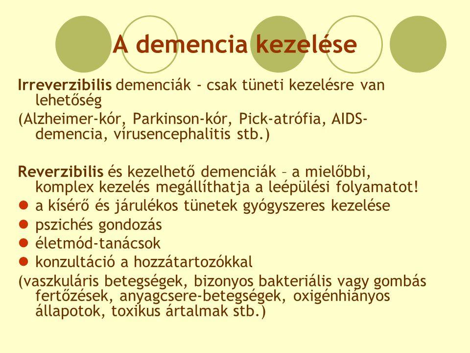 A demencia kezelése Irreverzibilis demenciák - csak tüneti kezelésre van lehetőség.