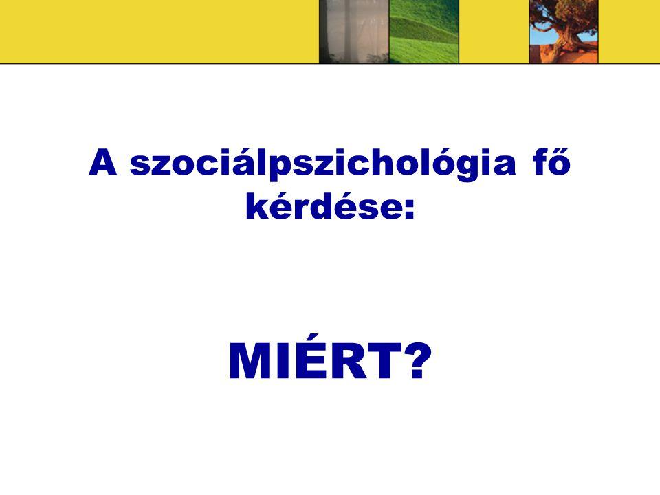 A szociálpszichológia fő kérdése: MIÉRT