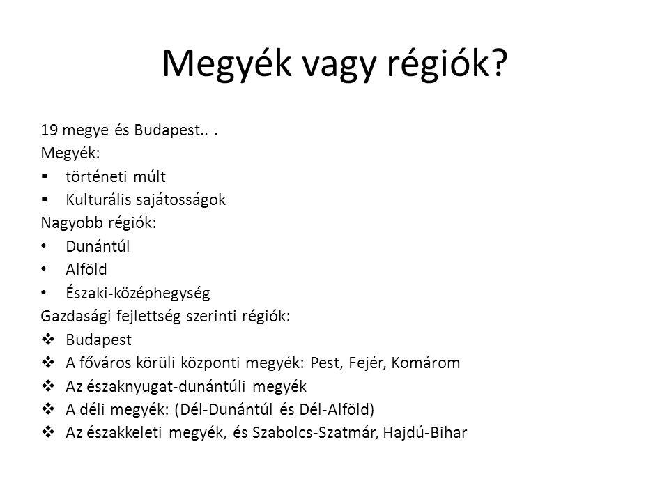 Megyék vagy régiók 19 megye és Budapest.. . Megyék: történeti múlt