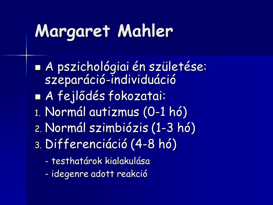 Margaret Mahler A pszichológiai én születése: szeparáció-individuáció