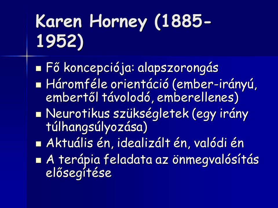Karen Horney (1885-1952) Fő koncepciója: alapszorongás