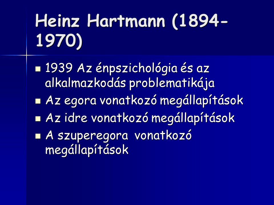 Heinz Hartmann (1894-1970) 1939 Az énpszichológia és az alkalmazkodás problematikája. Az egora vonatkozó megállapítások.