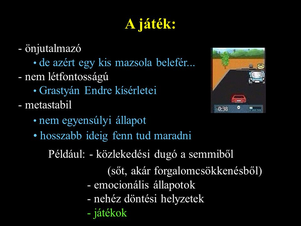 A játék: - önjutalmazó - nem létfontosságú - metastabil