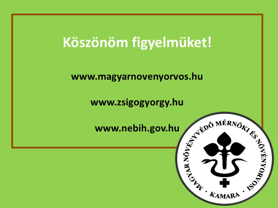 Köszönöm figyelmüket. www. magyarnovenyorvos. hu www. zsigogyorgy