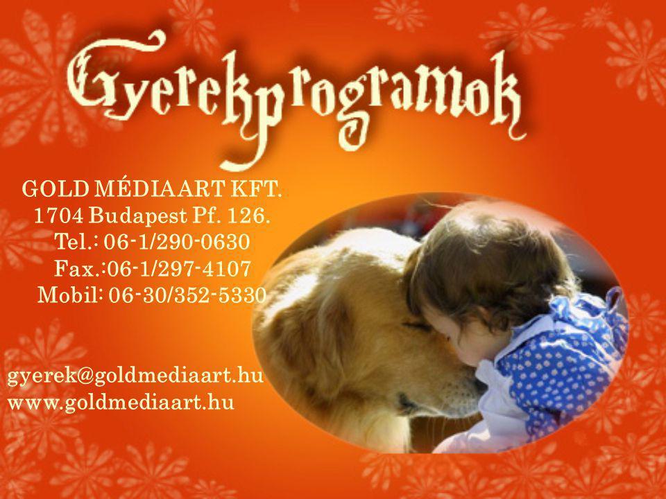 GOLD MÉDIA ART KFT. 1704 Budapest Pf. 126. Tel.: 06-1/290-0630. Fax.:06-1/297-4107. Mobil: 06-30/352-5330.