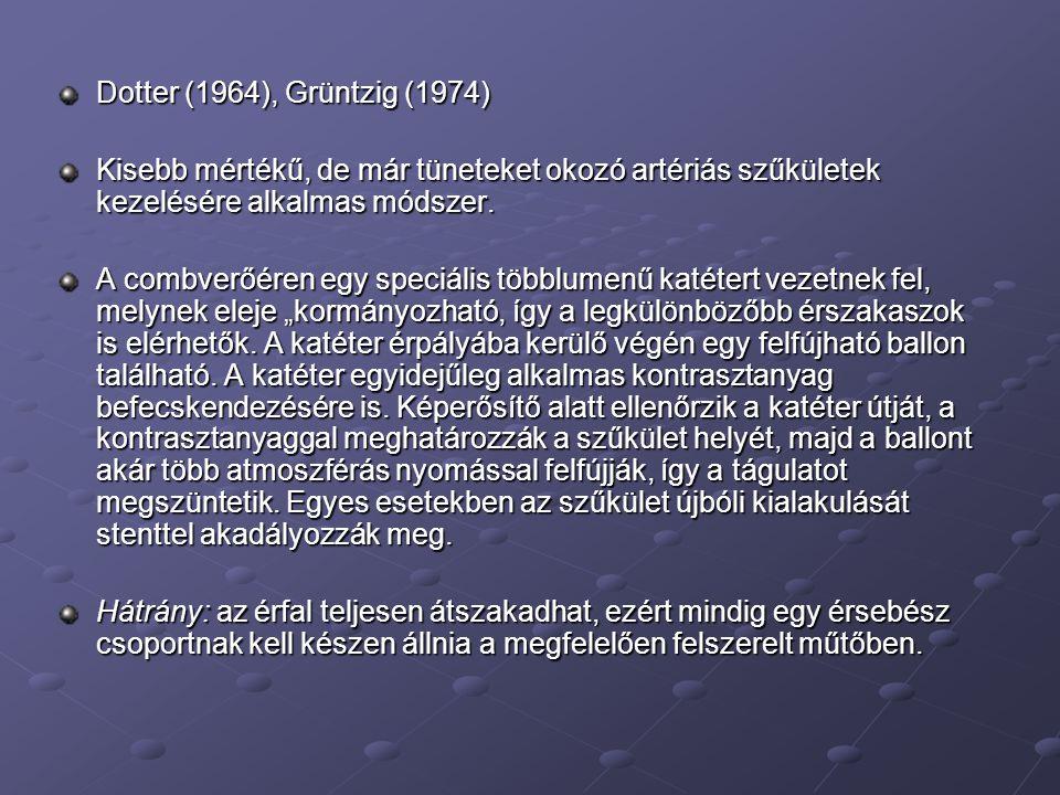 Dotter (1964), Grüntzig (1974) Kisebb mértékű, de már tüneteket okozó artériás szűkületek kezelésére alkalmas módszer.