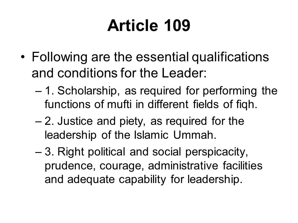 Article 109 Following are the essential qualifications and conditions for the Leader: