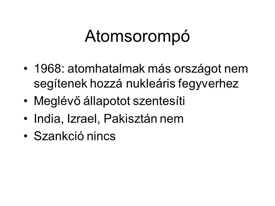 Atomsorompó 1968: atomhatalmak más országot nem segítenek hozzá nukleáris fegyverhez. Meglévő állapotot szentesíti.