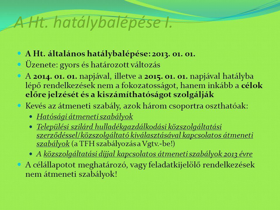 A Ht. hatálybalépése I. A Ht. általános hatálybalépése: 2013. 01. 01.