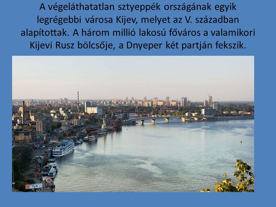 A végeláthatatlan sztyeppék országának egyik legrégebbi városa Kijev, melyet az V.