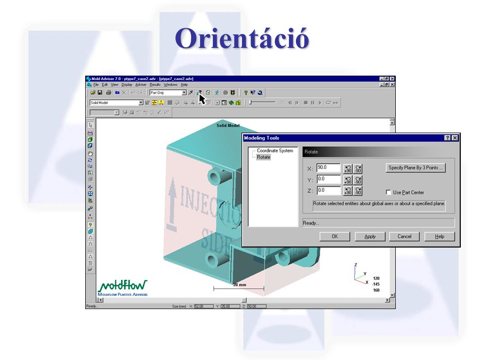 Orientáció The first step is to define the orientation of the part within the Mold cavity. This is achieved using the rotate part icon.