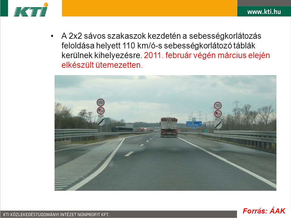 A 2x2 sávos szakaszok kezdetén a sebességkorlátozás feloldása helyett 110 km/ó-s sebességkorlátozó táblák kerülnek kihelyezésre. 2011. február végén március elején elkészült ütemezetten.