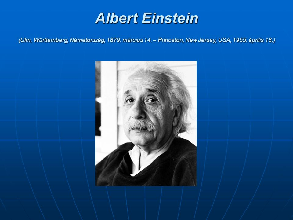 Albert Einstein (Ulm, Württemberg, Németország, 1879. március 14