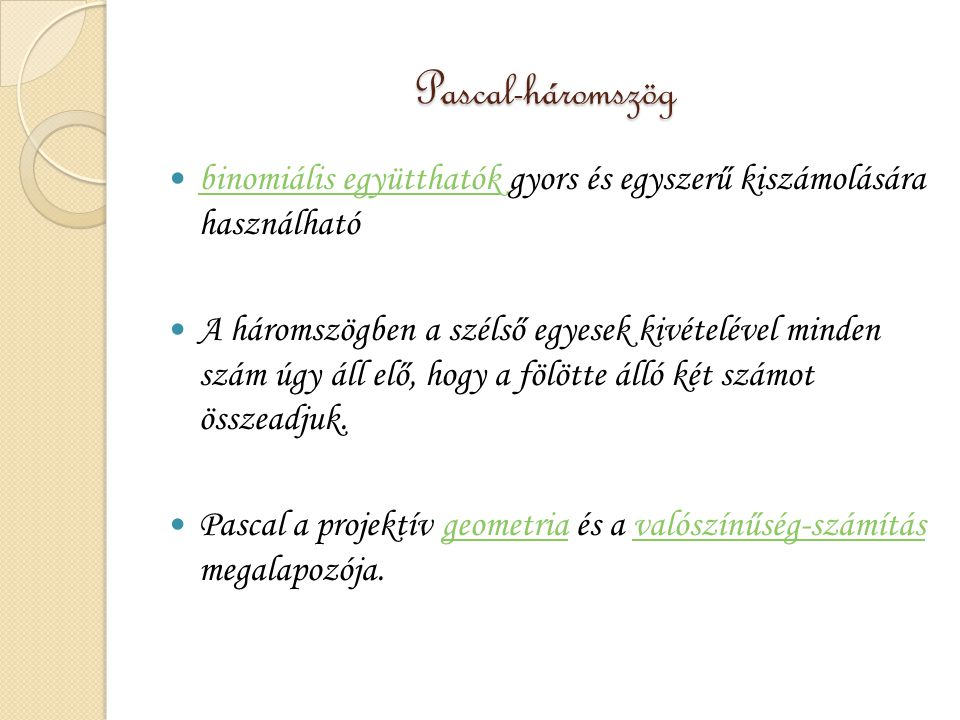 Pascal-háromszög binomiális együtthatók gyors és egyszerű kiszámolására használható.