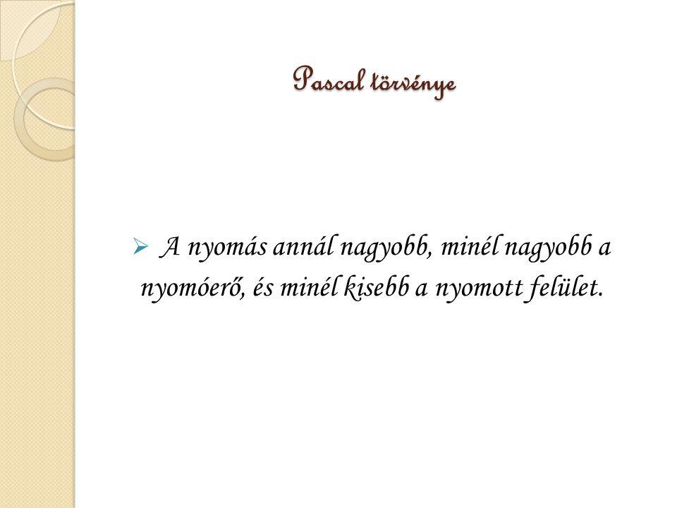 Pascal törvénye A nyomás annál nagyobb, minél nagyobb a