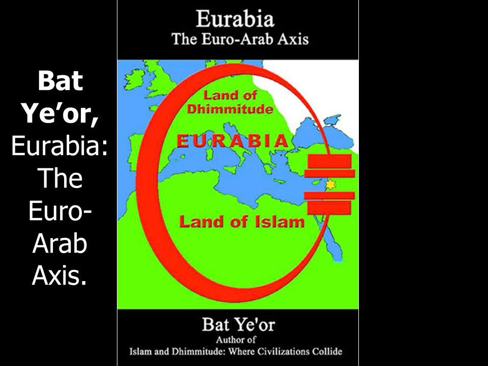 Bat Ye'or, Eurabia: The Euro-Arab Axis.