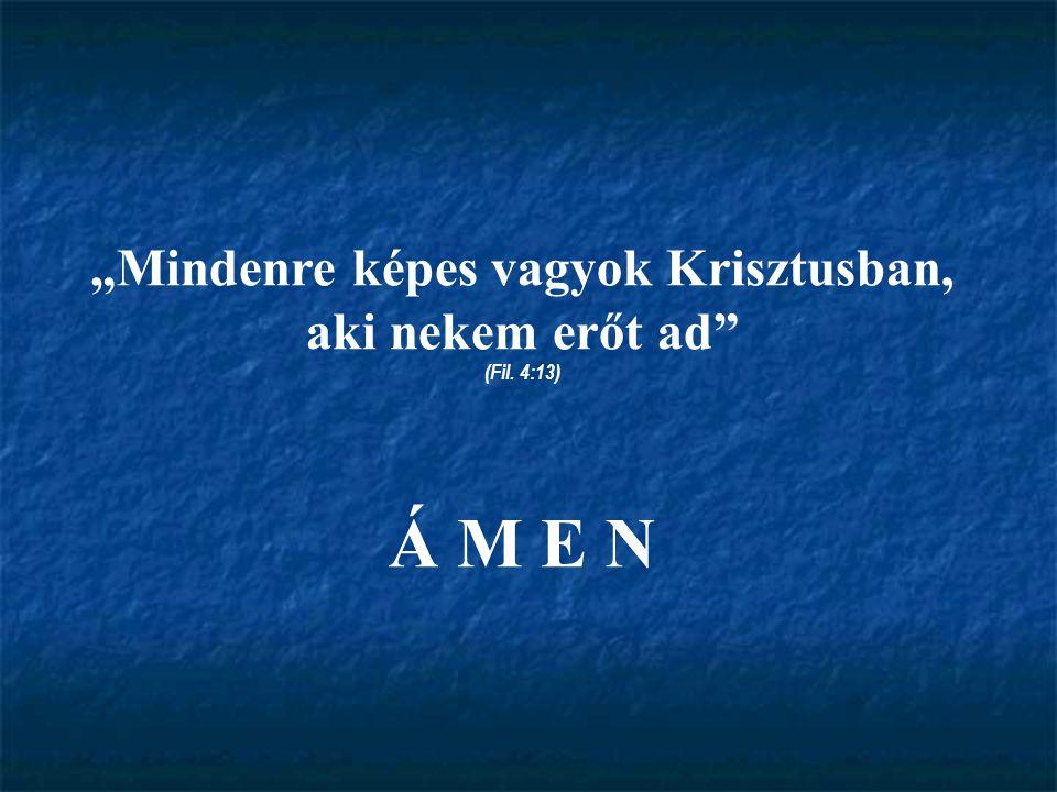 """""""Mindenre képes vagyok Krisztusban, aki nekem erőt ad"""