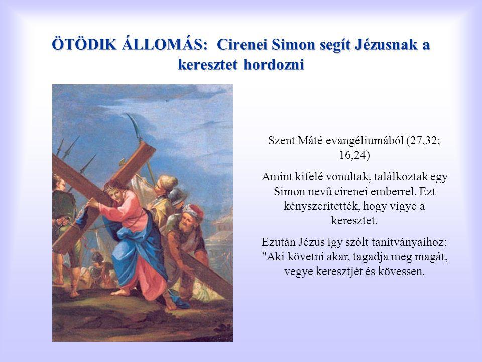 ÖTÖDIK ÁLLOMÁS: Cirenei Simon segít Jézusnak a keresztet hordozni