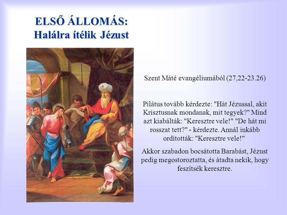 ELSŐ ÁLLOMÁS: Halálra ítélik Jézust