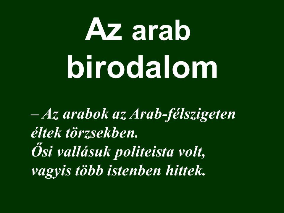 Az arab birodalom – Az arabok az Arab-félszigeten éltek törzsekben.