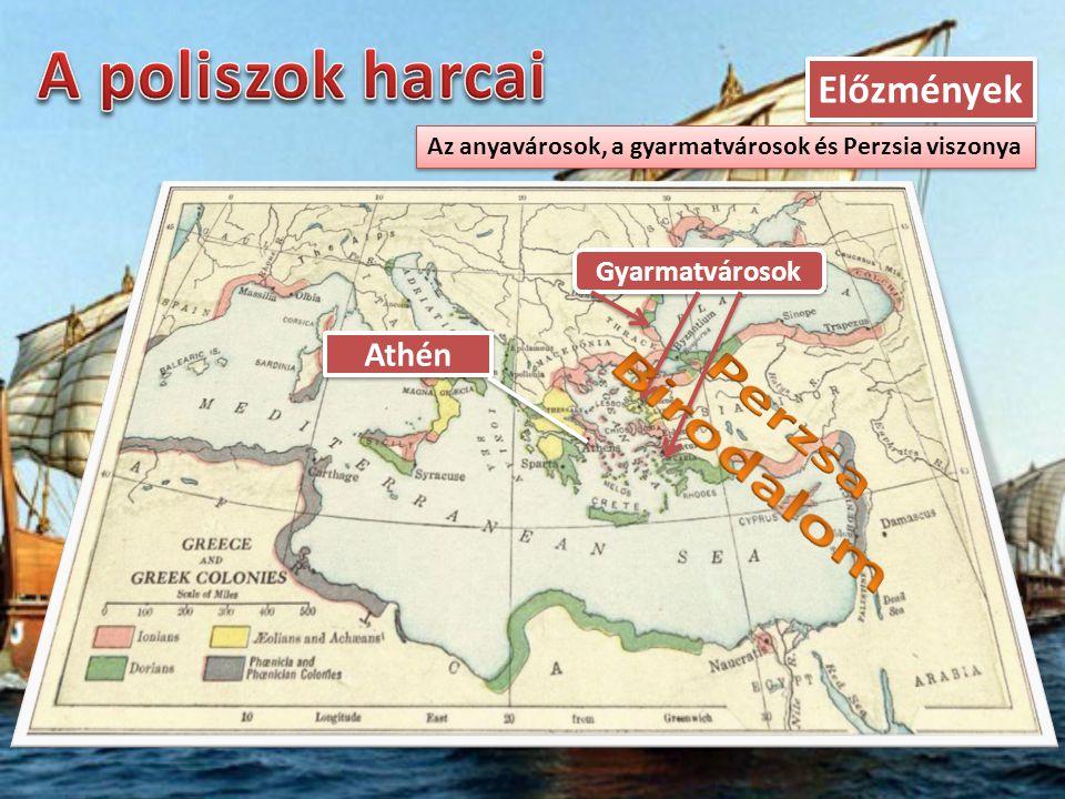 Perzsa Birodalom A poliszok harcai Előzmények Athén Gyarmatvárosok