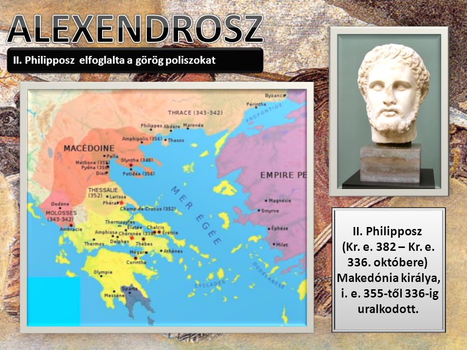 Makedónia királya, i. e. 355-től 336-ig uralkodott.