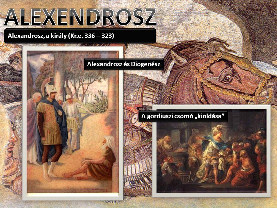 ALEXENDROSZ Alexandrosz, a király (Kr.e. 336 – 323)