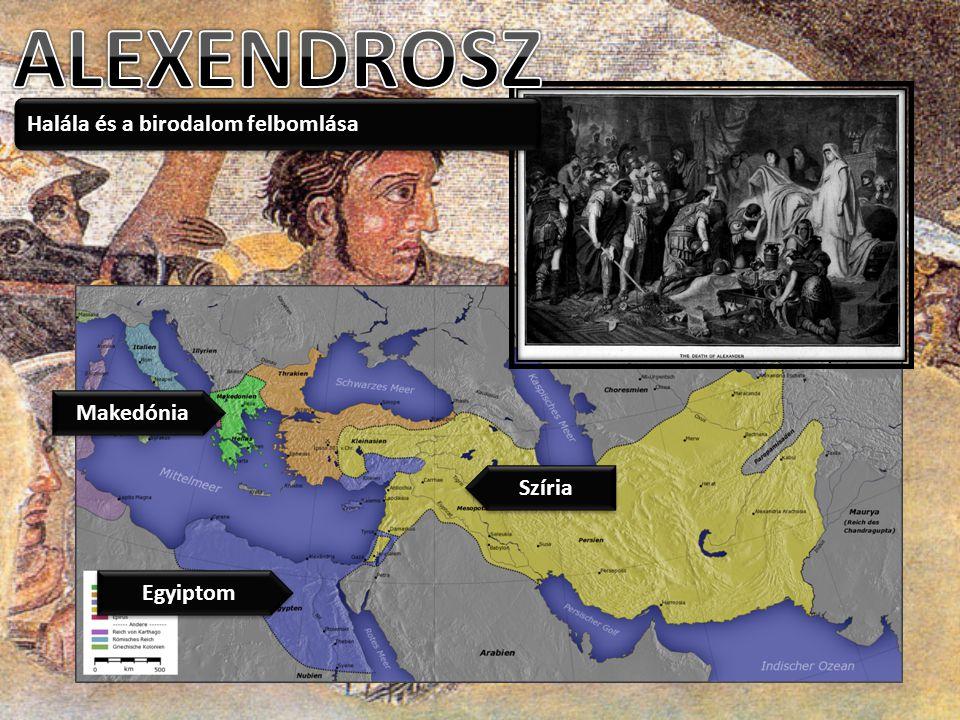 ALEXENDROSZ Halála és a birodalom felbomlása Makedónia Szíria Egyiptom