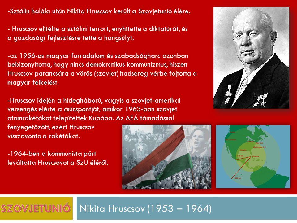 SZOVJETUNIÓ Nikita Hruscsov (1953 – 1964)