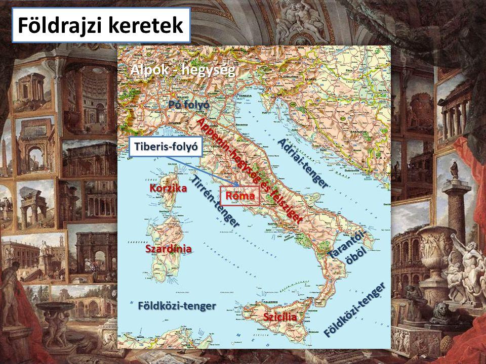 Földrajzi keretek Alpok - hegység Pó folyó Tiberis-folyó