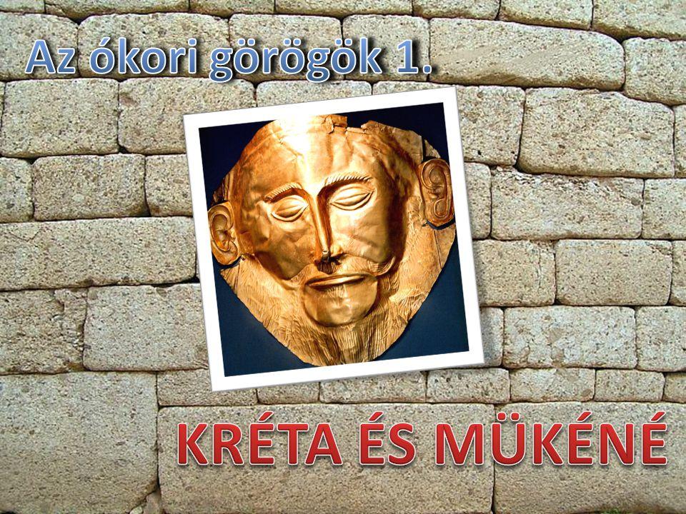 Az ókori görögök 1. KRÉTA ÉS MÜKÉNÉ