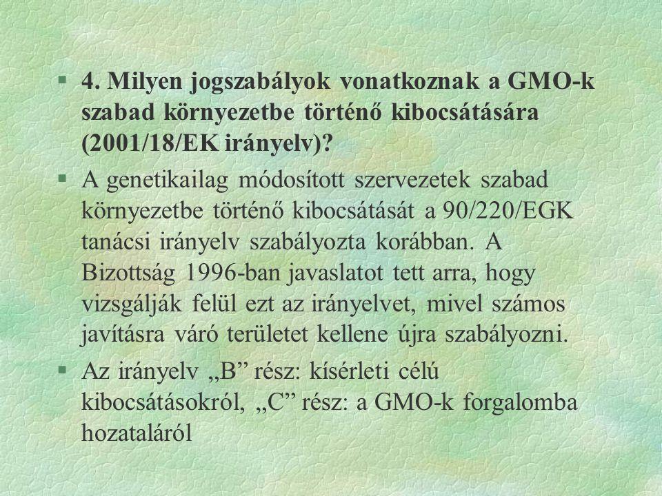 4. Milyen jogszabályok vonatkoznak a GMO-k szabad környezetbe történő kibocsátására (2001/18/EK irányelv)