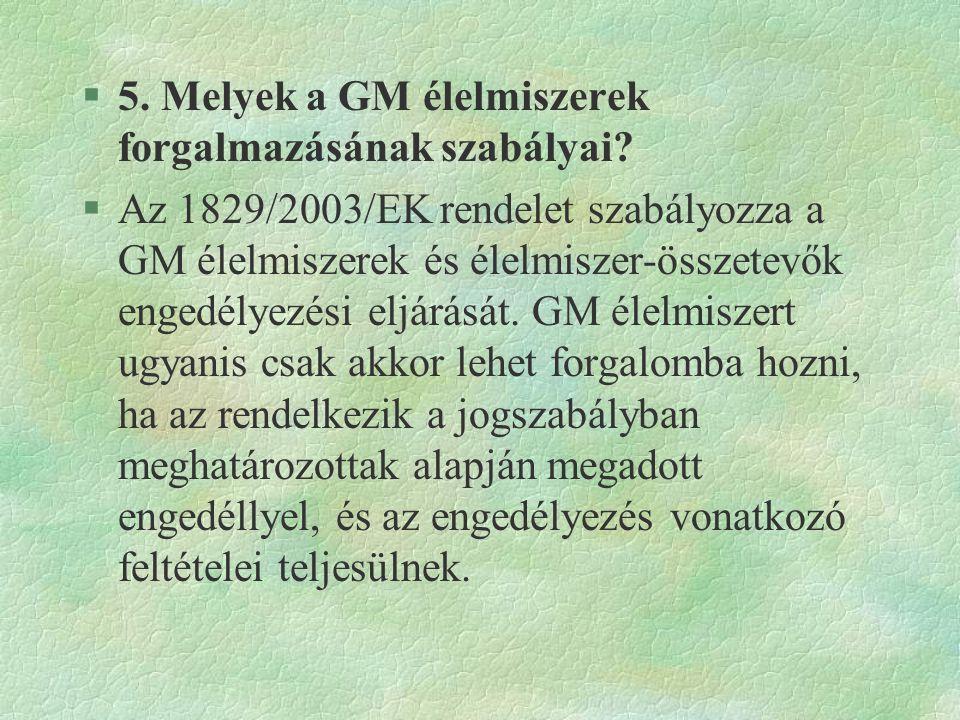 5. Melyek a GM élelmiszerek forgalmazásának szabályai