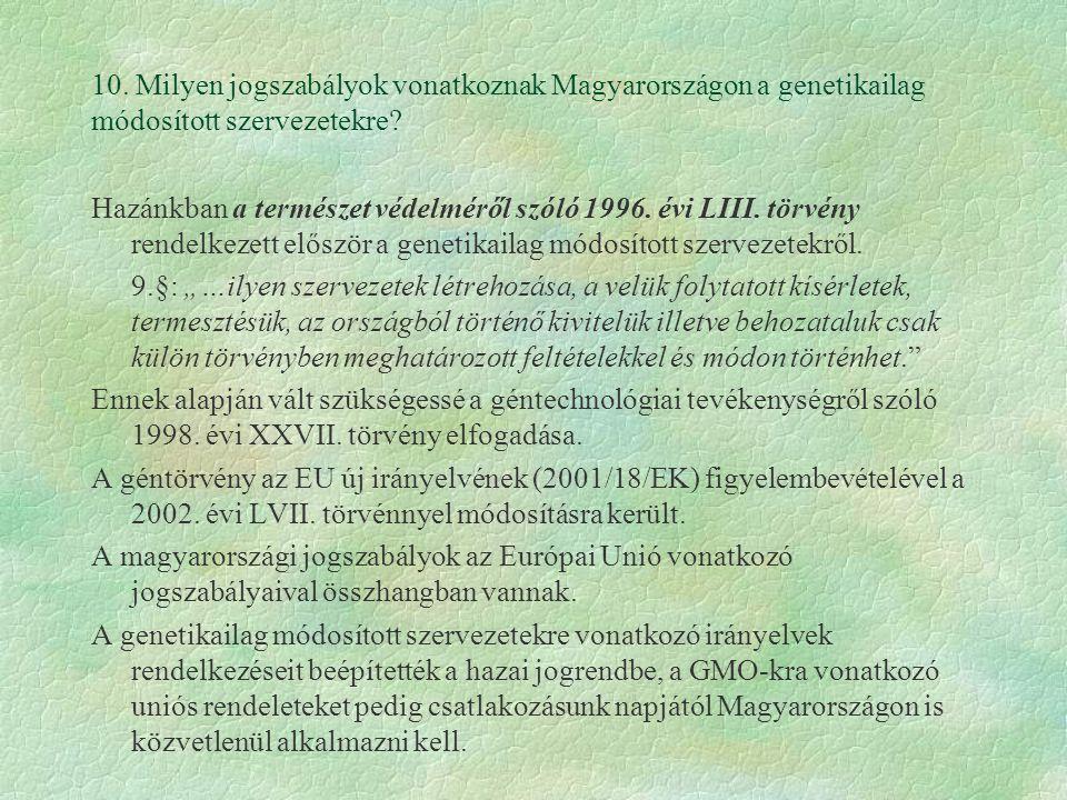 10. Milyen jogszabályok vonatkoznak Magyarországon a genetikailag módosított szervezetekre