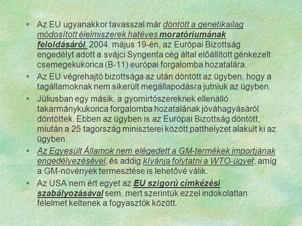 Az EU ugyanakkor tavasszal már döntött a genetikailag módosított élelmiszerek hatéves moratóriumának feloldásáról. 2004. május 19-én, az Európai Bizottság engedélyt adott a svájci Syngenta cég által előállított génkezelt csemegekukorica (B-11) európai forgalomba hozatalára.