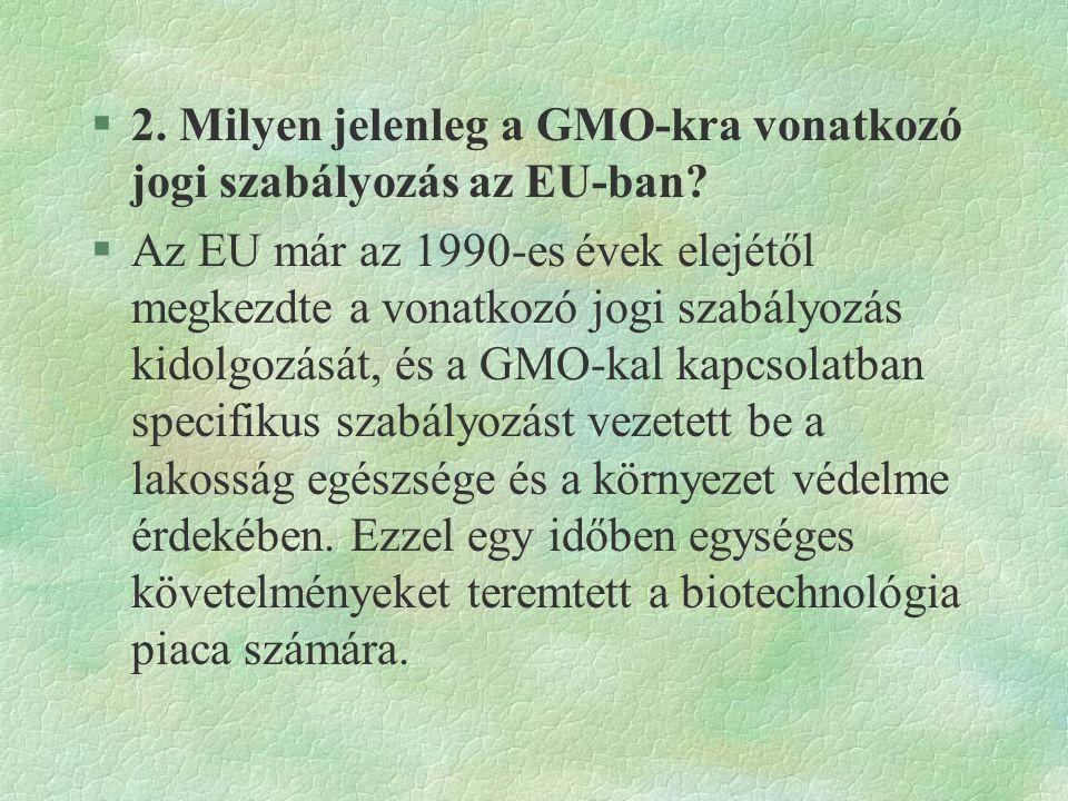 2. Milyen jelenleg a GMO-kra vonatkozó jogi szabályozás az EU-ban
