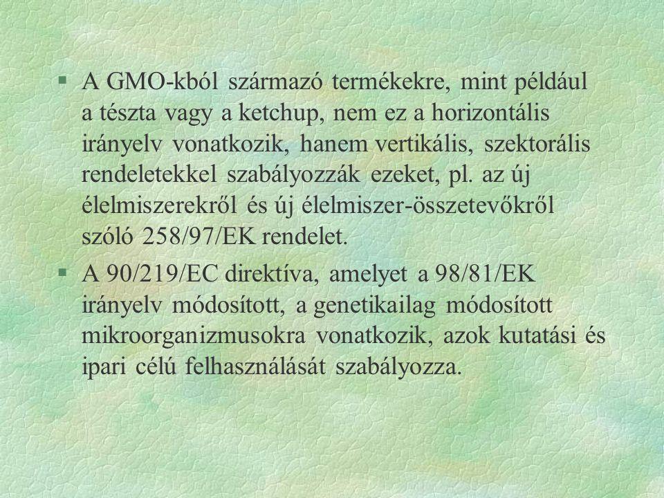 A GMO-kból származó termékekre, mint például a tészta vagy a ketchup, nem ez a horizontális irányelv vonatkozik, hanem vertikális, szektorális rendeletekkel szabályozzák ezeket, pl. az új élelmiszerekről és új élelmiszer-összetevőkről szóló 258/97/EK rendelet.