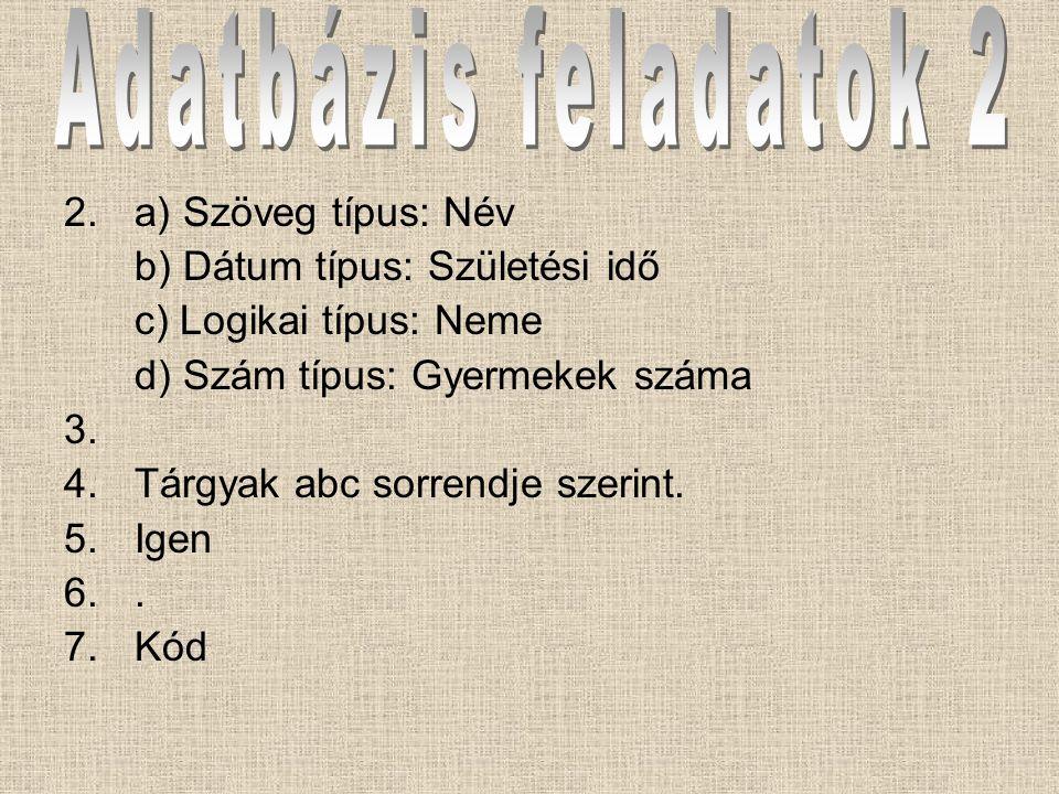 Adatbázis feladatok 2 2. a) Szöveg típus: Név