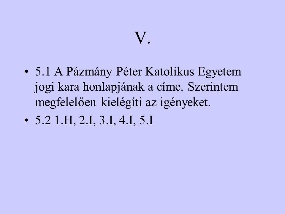 V. 5.1 A Pázmány Péter Katolikus Egyetem jogi kara honlapjának a címe. Szerintem megfelelően kielégíti az igényeket.