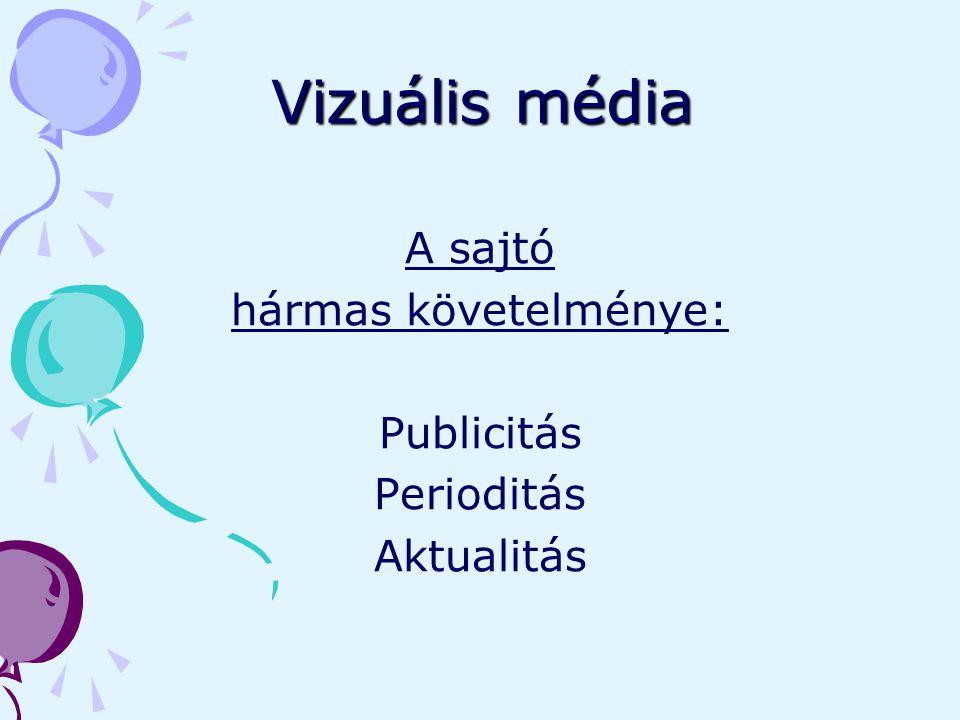 Vizuális média A sajtó hármas követelménye: Publicitás Perioditás