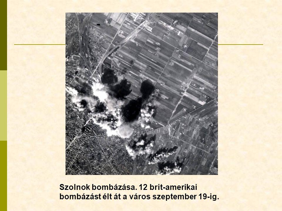 Szolnok bombázása. 12 brit-amerikai