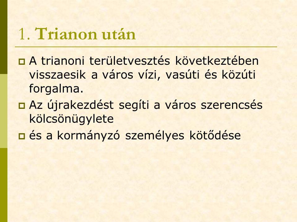 1. Trianon után A trianoni területvesztés következtében visszaesik a város vízi, vasúti és közúti forgalma.