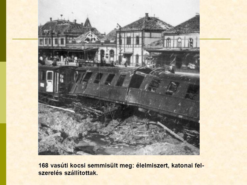 168 vasúti kocsi semmisült meg: élelmiszert, katonai fel-