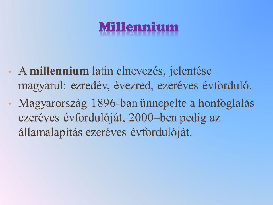 Millennium A millennium latin elnevezés, jelentése magyarul: ezredév, évezred, ezeréves évforduló.