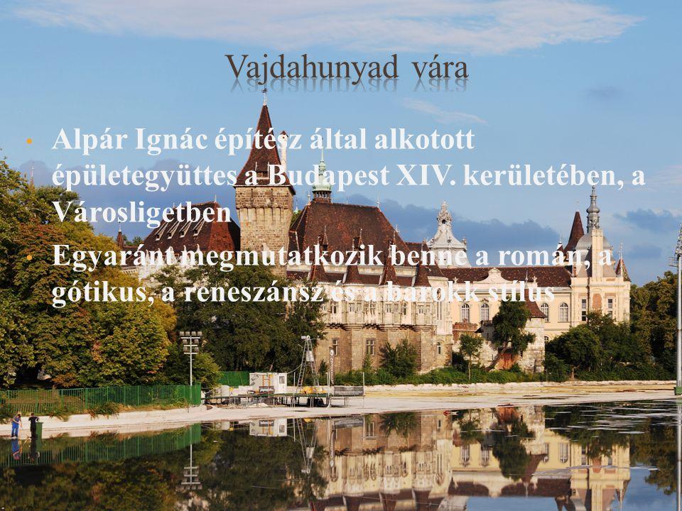 Vajdahunyad vára Alpár Ignác építész által alkotott épületegyüttes a Budapest XIV. kerületében, a Városligetben.