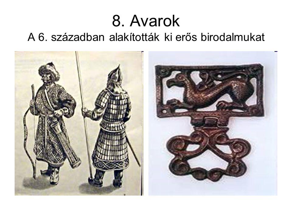 8. Avarok A 6. században alakították ki erős birodalmukat